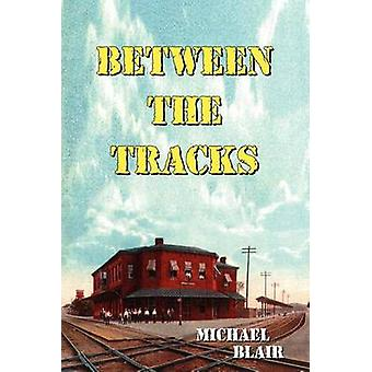 Between the Tracks by Blair & Michael
