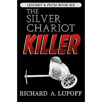 The Silver Chariot Killer The Lindsey  Plum Detective Series Book Six by Lupoff & Richard A.