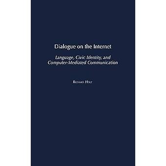 Dialogue on the Internet Language Civic Identity and ComputerMediated Communication by Holt & Richard