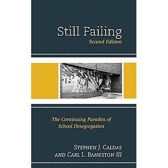 Still Failing The Continuing Paradox of School Desegregation by Caldas & Stephen J.