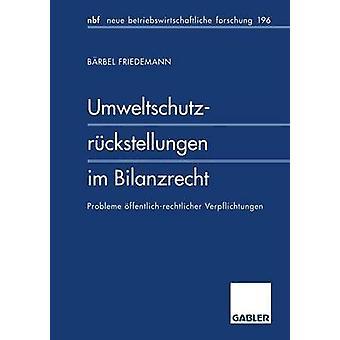 Umweltschutzrckstellungen im Bilanzrecht Probleme ffentlichrechtlicher Verpflichtungen par Friedemann & Brbel