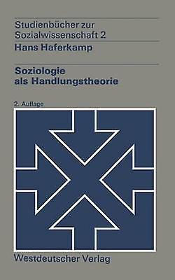 Soziologie als Handlungstheorie by Haferkamp & Hans