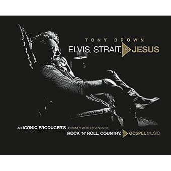 Elvis - Strait - to Jesus - An Iconic Producer's Journey with Legends