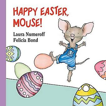Happy Easter - Mouse! by Laura Numeroff - Felicia Bond - 978069401422