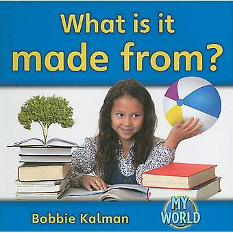 What Is It Made From? by Bobbie Kalman - 9780778795872 Book