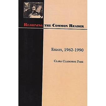 Rejoining the Common Reader - Essays - 1962-1990 by Clara Claiborne Pa