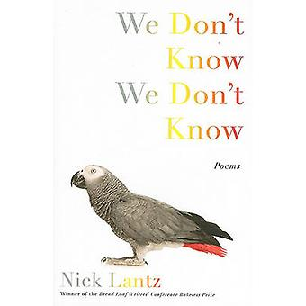 We Don't Know by Nick Lantz - 9781555975524 Book