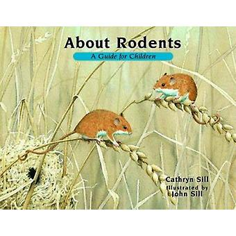 About Rodents - A Guide for Children by Cathryn Sill - John Sill - 978