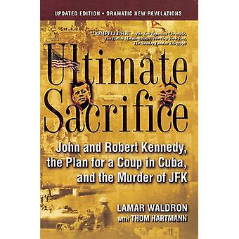 Ultimate Sacrifice - John and Robert Kennedy - the Plan for a Coup in