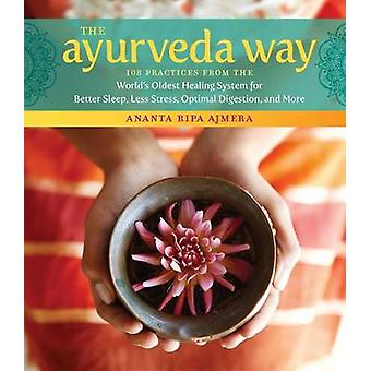 The Ayurveda Way - 108 Practices from the World's Oldest Healing Syste