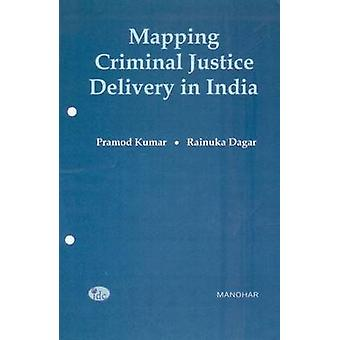 Mapping Criminal Justice Delivery in India - Towards Development of an