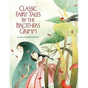 Classic Fairy Tales by Brothers Grimm by Grimm Brothers - Francesca R
