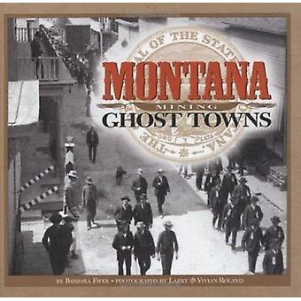 Montana Mining Ghost Towns by Barbara Fifer - Larry Roland - Vivian R