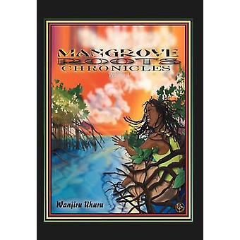 Mangrove Roots Chronicles von Uhuru & Wanjiru