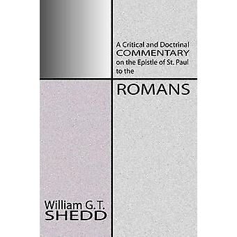 Commentary on Romans A Critical and Doctrinal Commentary on the Epstle of St. Paul to the Romans by Shedd & William Greenough Thaye