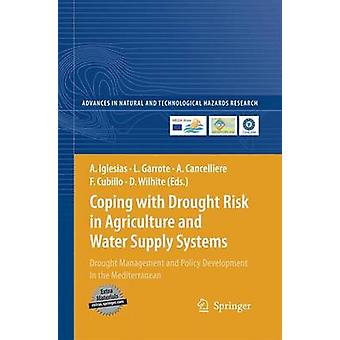 Coping with Drought Risk in Agriculture and Water Supply Systems  Drought Management and Policy Development in the Mediterranean by Iglesias & Ana