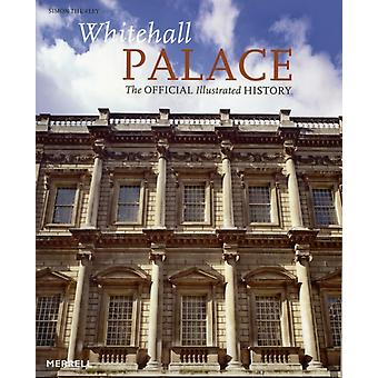 Whitehall Palace: The Official Illustrated History (Paperback) by Thurley Simon