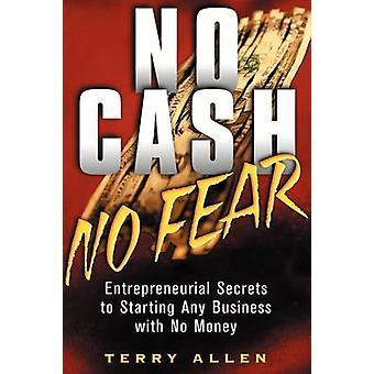 No Cash - No Fear - Entrepreneurial Secrets to Starting Any Business w