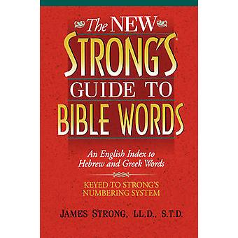 The New Strong's Guide to Bible Words - An English Index to Hebrew and
