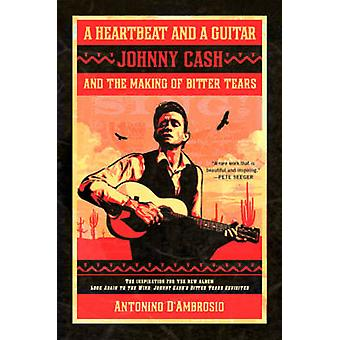A Heartbeat and a Guitar - Johnny Cash and the Making of Bitter Tears