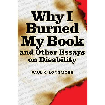 Why I Burned My Book and Other Essays on Disability by Paul K. Longmo