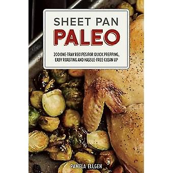 Sheet Pan Paleo - 200 One-Tray Recipes for Quick Prepping - Easy Roast