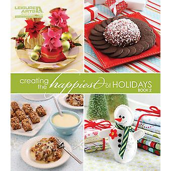 Creating the Happiest of Holidays - Bk. 2 by Leisure Arts - 9781609000
