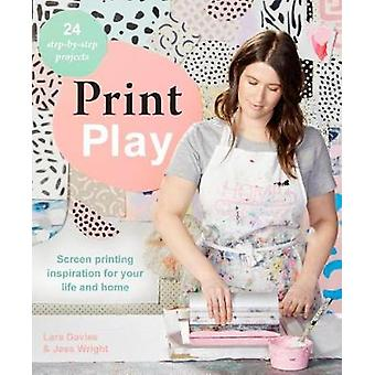 Print Play - Screen Printing Inspiration for Your Life and Home by Pri