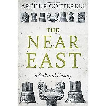 The Near East - A Cultural History by Arthur Cotterell - 9781849047968