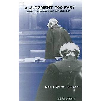 A Judgement Too Far? - Judicial Activism and the Condition by David Gw