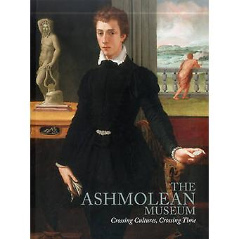 The Ashmolean Museum - Crossing Cultures - Crossing Time by Katherine