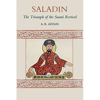 Saladin - The Triumph of the Sunni Revival (2nd edition) by Abdul Rahm
