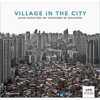 Village in the City - Asian Variations of Urbanisms of Inclusion by Ke