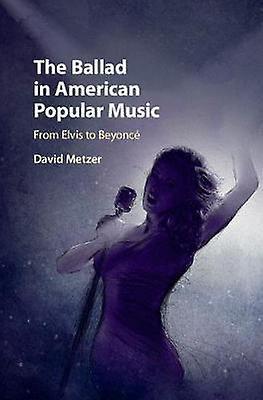 The Ballad in American Popular Music - From Elvis to Beyonce by David