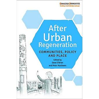 After Urban Regeneration - Communities - Policy and Place by Dave O'Br