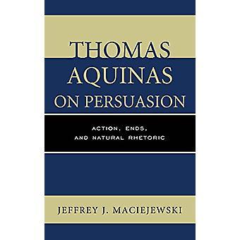 Thomas av Aquino på övertalning - Action - slutar- och naturliga retorik av