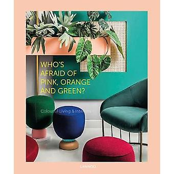 Who's Afraid of Pink - Orange - and Green? - Colourful Living & In