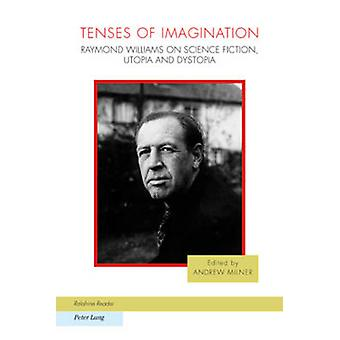 Tenses of Imagination - Raymond Williams on Science Fiction - Utopia a