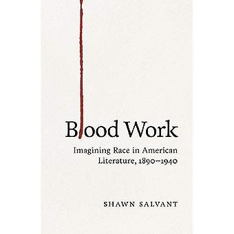Blood Work: Imagining Race in American Literature, 1890-1940