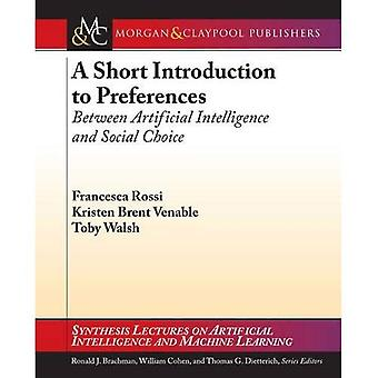 A Short Introduction to Preferences: Between AI and Social Choice (Synthesis Lectures on Artificial Intelligence...