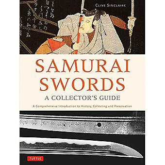 Samurai Swords - A Collector's�Guide: A Comprehensive�Introduction to History,�Collecting and Preservation -�of the Japanese Sword