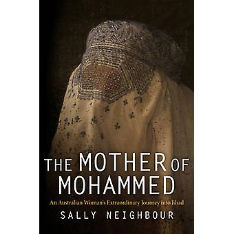 The Mother of Mohammed - An Australian Woman's Extraordinary Journey i