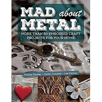Mad about Metal: More Than� 50 Embossed Craft Projects� for Your Home
