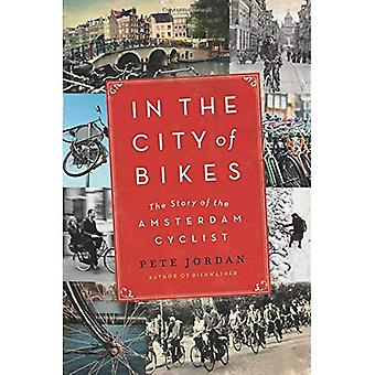In the City of Bikes: The Story of the Amsterdam Cyclist: An American Discovers Amsterdam (P.S.)