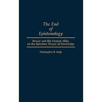 O fim da epistemologia Dewey e seus aliados atuais sobre a teoria do espectador do conhecimento por Kulp & Christopher B.