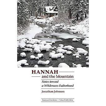 Hannah and the Mountain Notes Toward a Wilderness Fatherhood by Johnson & Jonathan