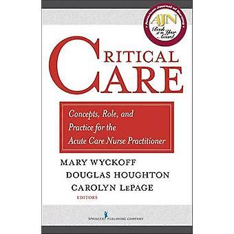 Critical Care begrepp roll och praxis för akut vård sjuksköterska utövaren av Wyckoff & Mary