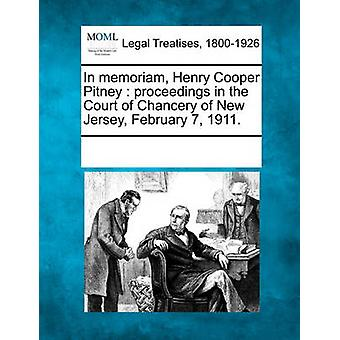 In memoriam Henry Cooper Pitney  proceedings in the Court of Chancery of New Jersey February 7 1911. by Multiple Contributors & See Notes