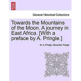Towards the Mountains of the Moon. A journey in East Africa. With a preface by A. Pringle. by Pringle & M. A.