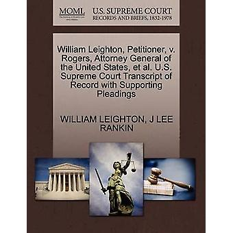 William Leighton Petitioner v. Rogers Attorney General of the United States et al. U.S. Supreme Court Transcript of Record with Supporting Pleadings by LEIGHTON & WILLIAM
